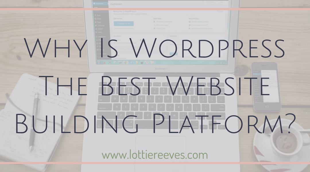 Why Is WordPress The Best Website Building Platform?
